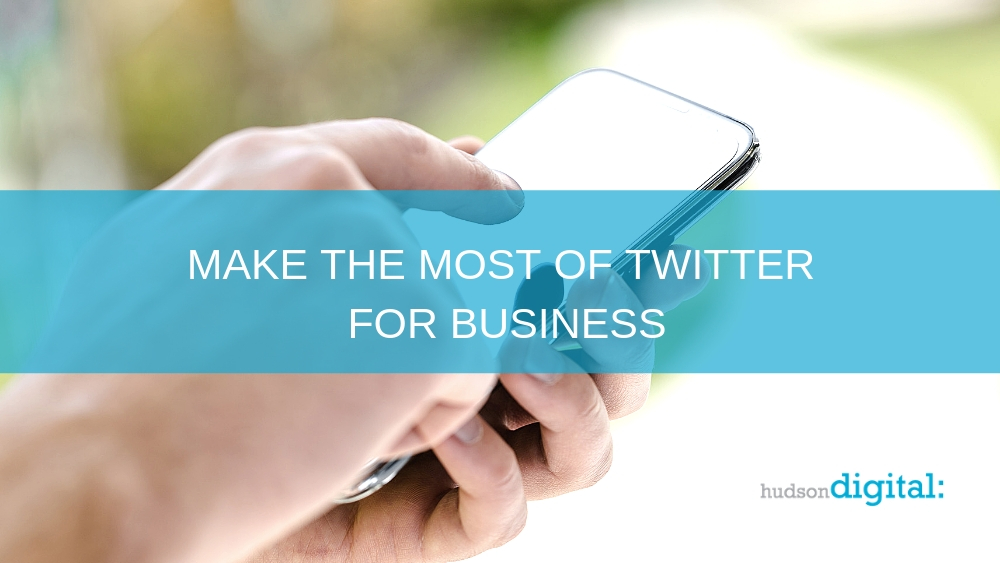 Make the Most of Twitter for Your Business