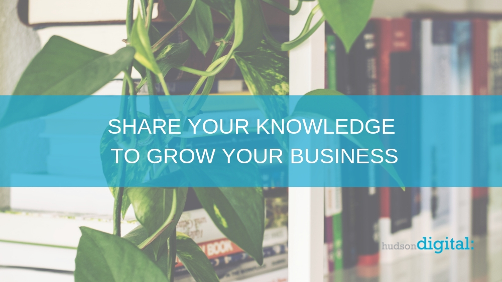 Share Your Knowledge to Grow Your Business